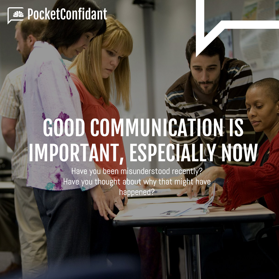 Good communication is very important at any time but especially NOW...